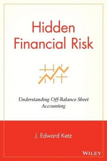 Hidden Financial Risk av J. Edward Ketz (Innbundet)