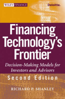 Financing Technology's Frontier: Decision-Making Models for Investors and A av Richard P. Shanley (Innbundet)