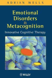 Emotional Disorders and Metacognition av Adrian Wells (Heftet)