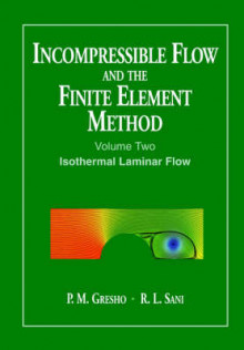 Incompressible Flow and the Finite Element Method: Isothermal Laminar Flow v. 2 av P. M. Gresho og R. L. Sani (Heftet)