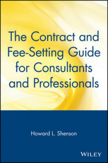 The Contract and Fee-Setting Guide for Consultants and Professionals av Howard L. Shenson (Heftet)