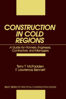 Construction in Cold Regions av Terry T. McFadden og F. Lawrence Bennett (Innbundet)