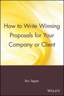 How to Write Winning Proposals for Your Company or Client av Ron Tepper (Heftet)