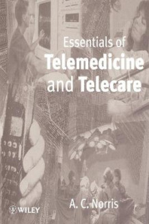 Essentials of Telemedicine and Telecare av A. C. Norris (Heftet)
