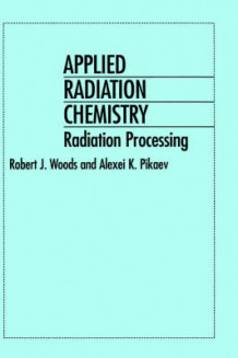 Applied Radiation Chemistry av Robert J. Woods og Alexei K. Pikaev (Innbundet)