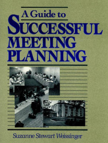 A Guide to Successful Meeting Planning av Suzanne Stewart Weissinger (Innbundet)