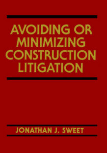 Avoiding or Minimizing Construction Litigation av Jonathan J. Sweet (Innbundet)