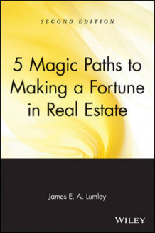 5 Magic Paths to Making a Fortune in Real Estate av James E.A. Lumley (Heftet)