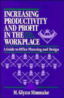 Increasing Productivity and Profit in the Workplace av M.Glynn Shumake (Innbundet)