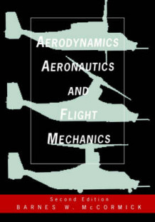 Aerodynamics, Aeronautics, and Flight Mechanics av Barnes W. McCormick (Heftet)