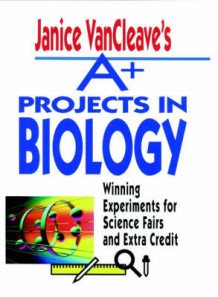 A+ Projects in Biology av Janice VanCleave (Heftet)