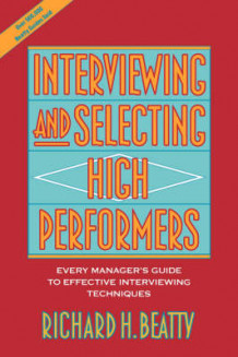 Interviewing and Selecting High Performers av Richard H. Beatty (Heftet)