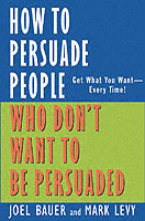 How to Persuade People Who Don't Want to be Persuaded av Joel Bauer og Mark Levy (Innbundet)