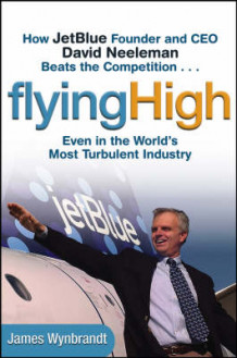 How JetBlue Founder and CEO David Neeleman Beats the Competition av James Wynbrandt (Innbundet)
