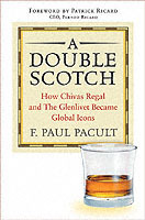 A Double Scotch: How Chivas Regal and The Glenlivet Became Global Icons av F. Paul Pacult og Foreword by:Patrick Ricard (Innbundet)