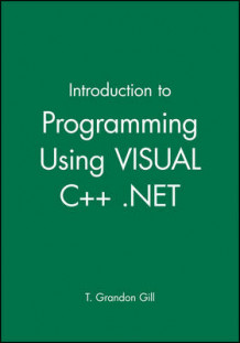 Introduction to Programming Using VISUAL C++ .Net av T.Grandon Gill (Digitalt uspesifisert)