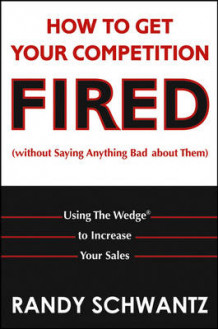 How to Get Your Competition Fired (Without Saying Anything Bad About Them) av Randy Schwantz (Innbundet)