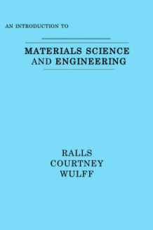 Introduction to Materials Sciences and Engineering av Kenneth Michael Ralls, etc., Thomas Hugh Courtney og John Wulff (Innbundet)