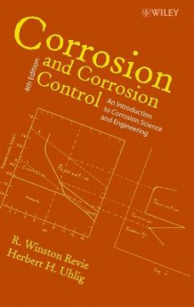 Corrosion and Corrosion Control av R. Winston Revie (Innbundet)