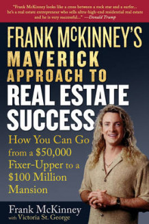 Frank McKinney's Maverick Approach to Real Estate Success av Frank E. McKinney og Victoria St. George (Heftet)