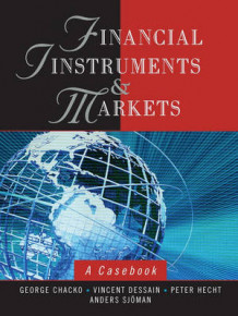 Financial Instruments and Markets av George K. Chacko, Vincent Dessain, Peter Hecht og Anders Sjoman (Innbundet)