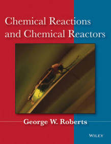 Chemical Reactions and Chemical Reactors av George W. Roberts (Innbundet)