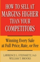 How to Sell at Margins Higher Than Your Competitors av William T. Brooks og L.L. Steinmetz (Innbundet)