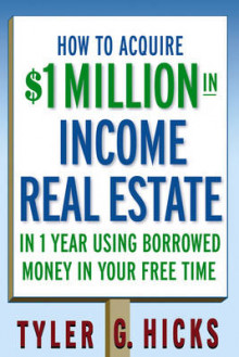 How to Acquire $1-million in Income Real Estate in One Year Using Borrowed Money in Your Free Time av Tyler G. Hicks (Heftet)