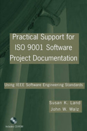 Practical Support for ISO 9001 Software Project Documentation: Using IEEE S av Susan K. Land og John W.Walz (Heftet)