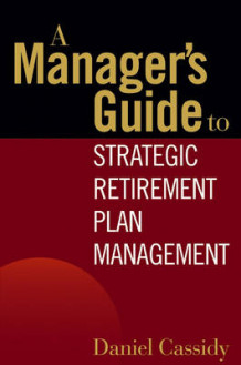 A Manager's Guide to Strategic Retirement Plan Management av Daniel Cassidy (Innbundet)