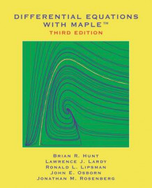 Differential Equations with Maple av Brian R. Hunt, Lawrence J. Lardy, Ronald L. Lipsman, John E. Osborn og Jonathan Rosenberg (Heftet)