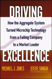 Driving Excellence av Mike J. Jones og Steve Sanghi (Innbundet)