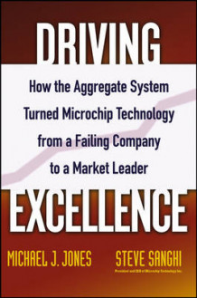 Driving Excellence av Steve Sanghi og Mike J. Jones (Innbundet)