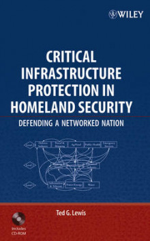 Critical Infrastructure Protection in Homeland Security: Defending a Networ av Ted G. Lewis (Innbundet)