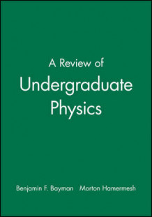 A Review of Undergraduate Physics av Benjamin F. Bayman og Morton Hamermesh (Heftet)