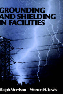 Grounding and Shielding in Facilities av Ralph Morrison og Warren H. Lewis (Innbundet)