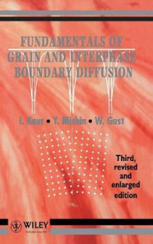 Fundamentals of Grain and Interphase Boundary Diffusion av Inderjeet Kaur, Yuri Mishin og Wolfgang Gust (Innbundet)