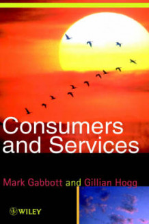 Consumers and Services av Mark Gabbott og Gillian Hogg (Heftet)
