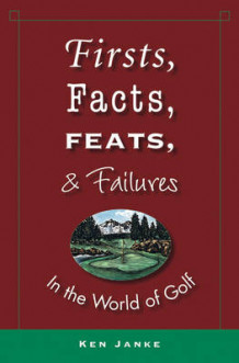Firsts, Facts, Feats, and Failures in the World of Golf av Ken Janke (Innbundet)