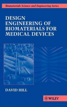 Design Engineering of Biomaterials for Medical Devices av David Hill (Innbundet)