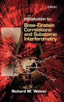 Introduction to Bose-Einstein Correlations and Subatomic Interferometry av R.M. Weiner (Innbundet)