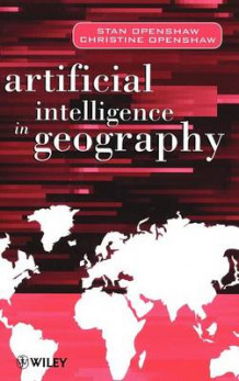 Artificial Intelligence in Geography av Stan Openshaw og Christine Openshaw (Innbundet)