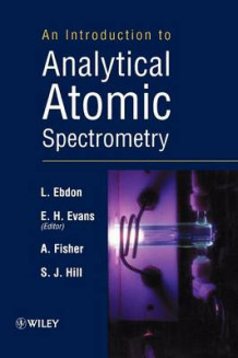 An Introduction to Analytical Atomic Spectrometry av L. Ebdon, Ebdon H. Evans, Andy S. Fisher og S. J. Hill (Heftet)