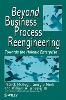 Beyond Business Process Reengineering av Patrick McHugh, Giorgio Merli og William A. Wheeler (Heftet)