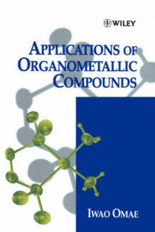Applications of Organometallic Compounds av Iwao Omae (Innbundet)