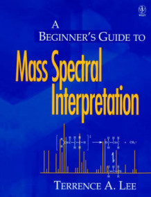 A Beginner's Guide to Mass Spectral Interpretation av Terrence Allan Lee (Heftet)
