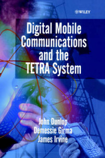 Digital Mobile Communications and the Terrestrial Trunked Radio Systems (TETRA) av John Dunlop, etc., Demessie Girma og James Irvine (Innbundet)