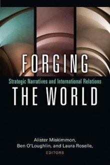 Forging the World av Alister Miskimmon, Ben O'Loughlin og Laura Roselle (Innbundet)