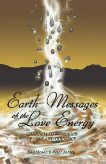 Earth Messages of the Love Energy av Kay Meade og Peter Ashley (Heftet)