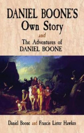 Daniel Boone's Own Story: AND The Adventures of Daniel Boone av Daniel Boone og Francis Lister Hawkes (Heftet)